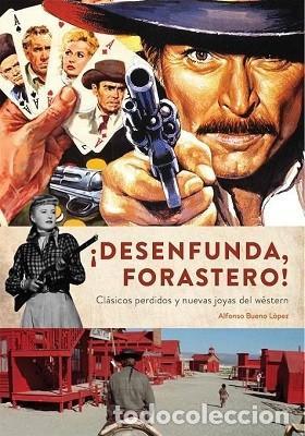 ¡DESENFUNDA, FORASTERO! CLÁSICOS PERDIDOS Y NUEVAS JOYAS DEL WESTERN AUTOR: ALFONSO BUENO LÓPEZ (Libros Nuevos - Bellas Artes, ocio y coleccionismo - Cine)