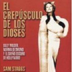 Libros: EL CREPÚSCULO DE LOS DIOSES,. BILLY WILDER, NORMA DESMOND Y EL SUEÑO OSCURO DE HOLLYWOOD SAM STAGGS. Lote 191196502