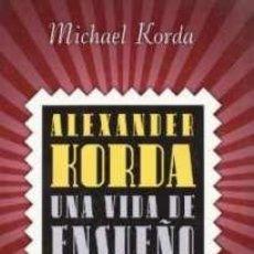 Libros: ALEXANDER KORDA. UNA VIDA DE ENSUEÑO AUTOR: MICHAEL KORDA. Lote 191196703