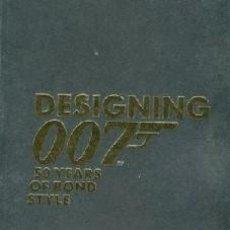 Libros: DESIGNING 007: 50 YEARS OF BOND STYLE. COMPLETAMENTE DESCATALOGADO. Lote 191200025