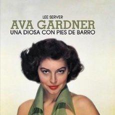 Libros: AVA GARDNER. UNA DIOSA CON PIES DE BARRO AUTOR: LEE SERVER . Lote 191204642