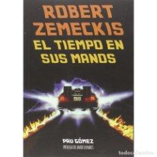 Libros: CINE. ROBERT ZEMECKIS. EL TIEMPO EN SUS MANOS - PAU GÓMEZ DESCATALOGADO!!! OFERTA!!!. Lote 199072967