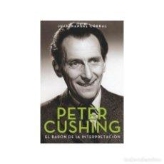 Libros: CINE. PETER CUSHING. EL BARÓN DE LA INTERPRETACIÓN - JUAN MANUEL CORRAL DESCATALOGADO!!! OFERTA!!!. Lote 199333498