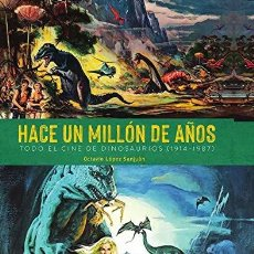 Libros: HACE UN MILLÓN DE AÑOS. TODO EL CINE DE DINOSAURIOS (1914-1987) OCTAVIO LÓPEZ SANJUÁN.DIÁBOLO.TERROR. Lote 203999573
