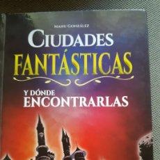 Libros: CIUDADES FANTÁSTICAS Y DÓNDE ENCONTRARLAS. MANU GONZALEZ. Lote 206162107