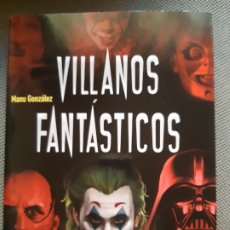 Libros: VILLANOS. FANTASTICOS MANU GONZALEZ. TAPA DURA. Lote 206162780