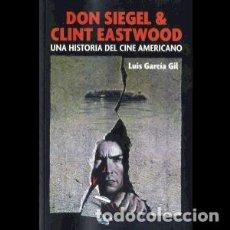 Libros: DON SIEGEL & CLINT EASTWOOD, UNA HISTORIA DEL CINE AMERICANO AUTOR: LUIS GARCIA GIL. Lote 206278316