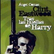 Libros: CLINT EASTWOOD. TRAS LAS HUELLAS DE HARRY AUTOR: ÁNGEL COMAS. Lote 206354176