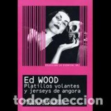 Libros: LO ESENCIAL DE... ED WOOD PLATILLOS VOLANTES Y JERSEYS DE ANGORA. Lote 206354748
