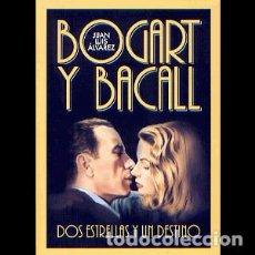 Libros: BOGART Y BACALL. DOS ESTRELLAS Y UN DESTINO AUTOR: JUAN LUIS ÁLVAREZ. Lote 206354878