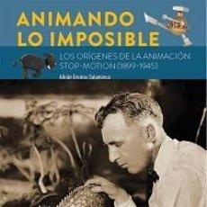 Libros: ANIMANDO LO IMPOSIBLE. LOS ORÍGENES DE LA ANIMACIÓN STOP-MOTION (1899-1945) AUTOR: ADRIÁN ENCINAS. Lote 207300728
