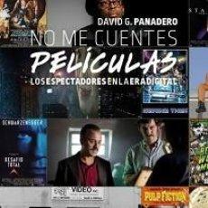 Libros: NO ME CUENTES PELÍCULAS. LOS ESPECTADORES EN LA ERA DIGITAL AUTOR: DAVID G.PANADERO. Lote 207301333