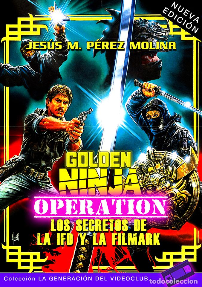 GOLDEN NINJA OPERATION: LOS SECRETOS DE LA IFD Y LA FILMARK (NUEVA EDICIÓN) (Libros Nuevos - Bellas Artes, ocio y coleccionismo - Cine)