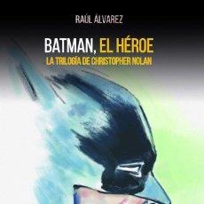 Libros: CINE. BATMAN, EL HEROE. LA TRILOGIA DE CHRISTOPHER NOLAN - RAÚL ALVAREZ. Lote 212008736
