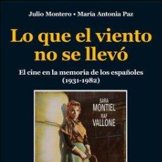 Libros: CINE. LO QUE EL VIENTO NO SE LLEVO - JULIO MONTERO/MARÍA ANTONIA PAZ. Lote 212009328