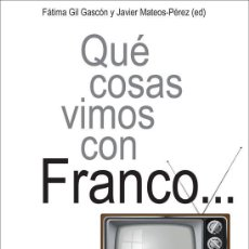 Libros: CINE. QUE COSAS VIMOS CON FRANCO... - FÁTIMA GIL GASCÓN. Lote 212010107