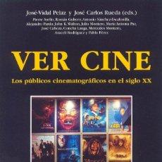 Libros: VER CINE. LOS PUBLICOS CINEMATOGRAFICOS EN EL SIGLO XX - JOSÉ-VIDAL PELAZ/JOSÉ CARLOS RUEDA. Lote 212010778