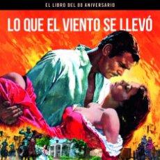 Libros: CINE. LO QUE EL VIENTO SE LLEVO. EL LIBRO DEL 80 ANIVERSARIO - BALMORI/GARCIA (CARTONÉ). Lote 212929888