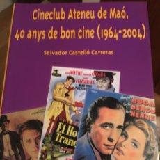 Libros: CINECLUB ATENEU DE MAÓ, 40 ANYS DE BON CINE. Lote 217112061