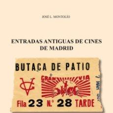 Libros: CINE. ENTRADAS ANTIGUAS DE CINES DE MADRID - JOSÉ LUIS MONTOLIO MARTÍN. Lote 218699363