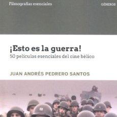 Libros: ¡ESTO ES LA GUERRA! 50 PELÍCULAS ESENCIALES DEL CINE BÉLICO - JUAN ANDRÉS PEDRERO SANTOS. Lote 218987695