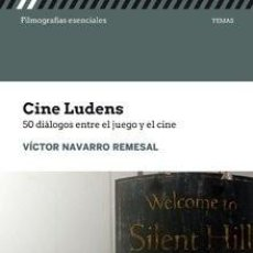 Libros: CINE LUDENS. 50 DIALOGOS ENTRE EL JUEGO Y EL CINE - VÍCTOR NAVARRO REVESAL. Lote 219124100