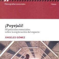 Libros: CINE. ¡POYEJALI! 50 PELÍCULAS ESENCIALES SOBRE LA EXPLORACIÓN DEL ESPACIO - ANGELES GÓMEZ. Lote 219126080