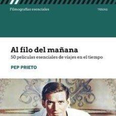 Libros: CINE. AL FILO DEL MAÑANA. 50 PELICULAS ESENCIALES DE VIAJES TIEMPO - PEP PRIETO. Lote 219127710