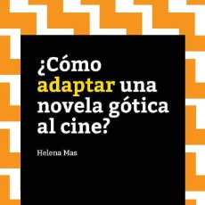 Libros: ¿COMO ADAPTAR UNA NOVELA GOTICA AL CINE? - HELENA MAS-PEYPOCH. Lote 219128707