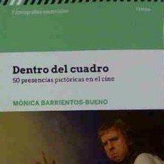 Libros: DENTRO DEL CUADRO. 50 PRESENCIAS PICTÓRICAS EN EL CINE - MÓNICA BARRIENTO-BUENO. Lote 219129063