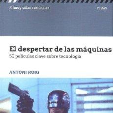 Libros: CINE. EL DESPERTAR DE LAS MAQUINAS. 50 PELÍCULAS CLAVE SOBRE TECNOLOGÍA - ANTONI ROIG. Lote 219133636