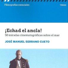 Libros: CINE. ¡ECHAD EL ANCLA! 50 MIRADAS CINEMATOGRAFICAS SOBRE EL MAR - JOSÉ MANUEL SERRANO CUETO. Lote 219137987