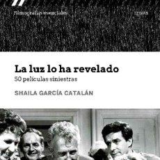 Libros: CINE. LA LUZ LO HA REVELADO. 50 PELICULAS SINIESTRAS - SHAILA GARCÍA CATALÁN. Lote 219138023