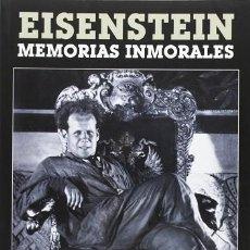 Libros: EISENSTEIN: MEMORIAS INMORALES. AUTOBIOGRAFÍA. Lote 221653430