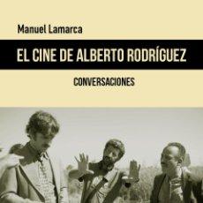 Libros: EL CINE DE ALBERTO RODRÍGUEZ - MANUEL LAMARCA ROSALES. Lote 255481845