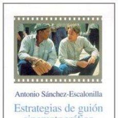 Libros: ESTRATEGIAS DEL GUIÓN CINEMATOGRÁFICO ANTONIO SÁNCHEZ-ESCALONILLA. Lote 257836840