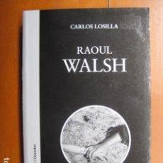 Libros: LIBRO - RAOUL WALSH - ED. CATEDRA - CARLOS LOSILLA - NUEVO. Lote 263190900