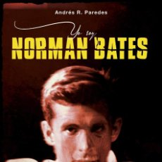 Libros: YO SOY NORMAN BATES: TODO SOBRE LA SAGA PSICOSIS. Lote 264294036