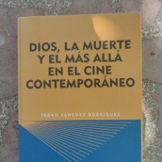 Libros: DIOS, LA MUERTE Y EL MÁS ALLÁ EN EL CINE CONTEMPORÁNEO - PEDRO SÁNCHEZ RODRÍGUEZ. Lote 285238858