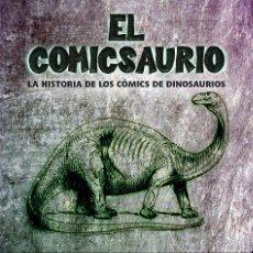 Libros: EL COMICSAURIO: LA HISTORIA DE LOS CÓMICS DE DINOSAURIOS. Lote 287987423