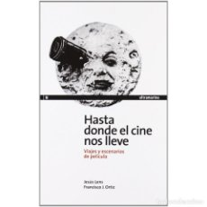 Libros: HASTA DONDE EL CINE NOS LLEVE. VIAJES Y ESCENARIOS DE PELÍCULA - LENS/ORTIZ DESCATALOGADO!! OFERTA!. Lote 291915373