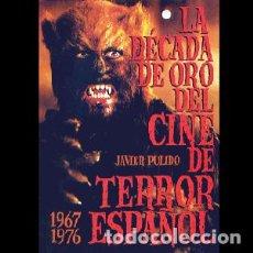 Libros: LA DÉCADA DE ORO DEL CINE DE TERROR ESPAÑOL (1967-1976) AUTOR: JAVIER PULIDO. Lote 295708053