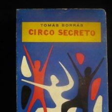 Libros de segunda mano: CIRCO SECRETO. TOMAS BORRAS. CULTURA CLASICA Y MODERNA. 1959. 336 PAG. Lote 19739321