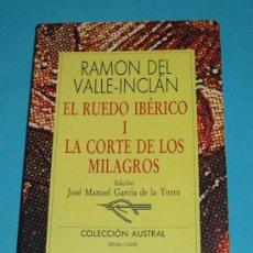 Libros de segunda mano: RAMÓN DEL VALLE-INCLÁN. EL RUEDO IBÉRICO I LA CORTE DE LOS MILAGROS. COLECCIÓN AUSTRAL. Lote 216374060