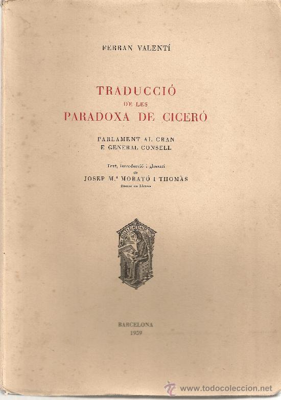 TRADUCCIO DE LES PARADOXA DE CICERO. PARLAMENT AL GRAN E GENERAL CONSELL / F. VALENTI. BCN, 1959. (Libros de Segunda Mano (posteriores a 1936) - Literatura - Narrativa - Clásicos)