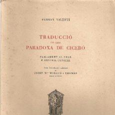 Libros de segunda mano: TRADUCCIO DE LES PARADOXA DE CICERO. PARLAMENT AL GRAN E GENERAL CONSELL / F. VALENTI. BCN, 1959. . Lote 26714800
