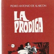 Libros de segunda mano: LA PRÓDIGA - PEDRO ANTONIO DE ALARCON - EDICIONES ALONSO. Lote 26913744