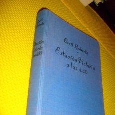 Libros de segunda mano: ESTACIÓN VICTORIA A LAS 4,30.CECIL ROBERTS. COL. GIGANTE LUIS DE CARALT ED. 10ª EDICIÓN AGOSTO 1954. Lote 27650658
