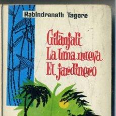 Libros de segunda mano: RABINDRANATH TAGORE : GITANJALI / LA LUNA NUEVA / EL JARDINERO. Lote 28718727