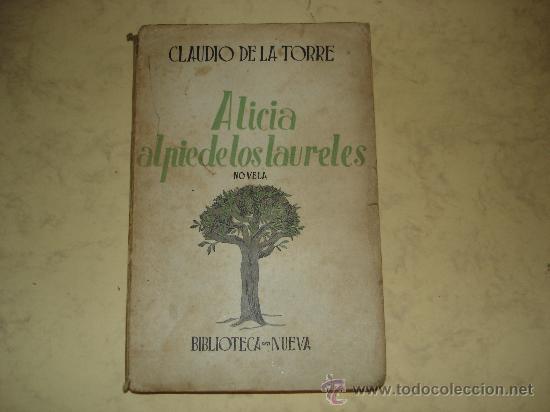 ALICIA AL PIE DE LOS LAURELES - CLAUDIO DE LA TORRE - BIBLIOTECA NUEVA 1940 - 1ª EDICION (Libros de Segunda Mano (posteriores a 1936) - Literatura - Narrativa - Clásicos)